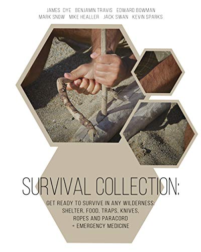 Survival Collection: Get Ready To Survive in Any Wilderness: Shelter, Food, Traps, Knives, Ropes and Paracord+ Emergency Medicine