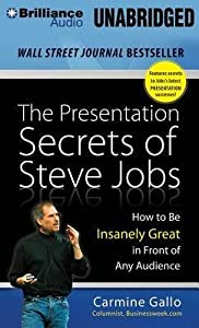 The Presentation Secrets of Steve Jobs : How to Be Insanely Great in Front of Any Audience(CD-Audio) - 2014 Edition