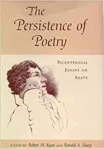 the persistence of poetry bicentennial essays on keats The persistence of poetry bicentennial essays on keats summary : we provide excellent essay writing service 24 7 enjoy proficient essay writing and custom writing.