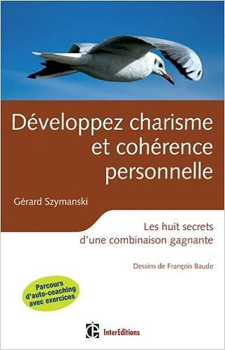 En ligne Développez charisme et cohérence personnelle - 2ème éd - Les huit secrets d'une combinaison gagnante pdf