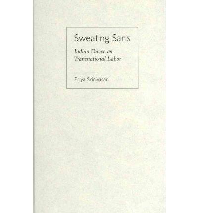 Sweating Saris: Indian Dance as Transnational Labor (Hardback) - Common