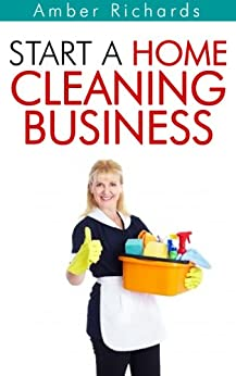 Start A Home Cleaning Business by [Richards, Amber]