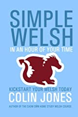 Simple Welsh in an Hour of Your Time: Kickstart Your Welsh Today Paperback