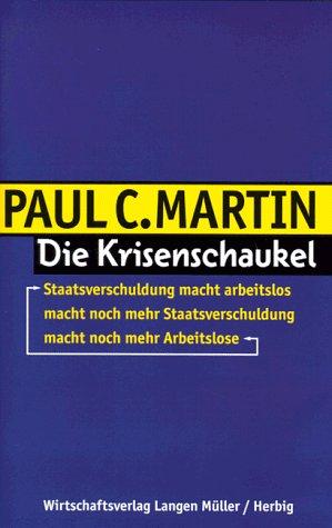 Die Krisenschaukel: Staatsverschuldung macht arbeitslos macht noch mehr Staatsverschuldung macht noch mehr Arbeitslose Gebundenes Buch – 1998 Paul C Martin Langen-Müller 378447389X MAK_GD_9783784473895