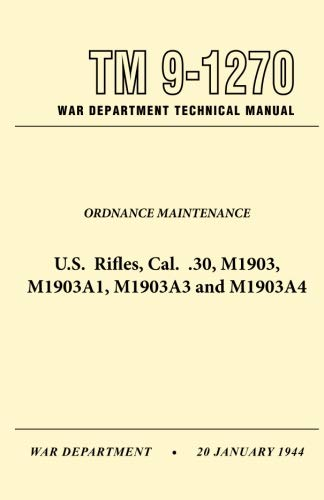 U.S. Rifles, Cal. .30, M1903, A1,A3 and A4 Technical Manual