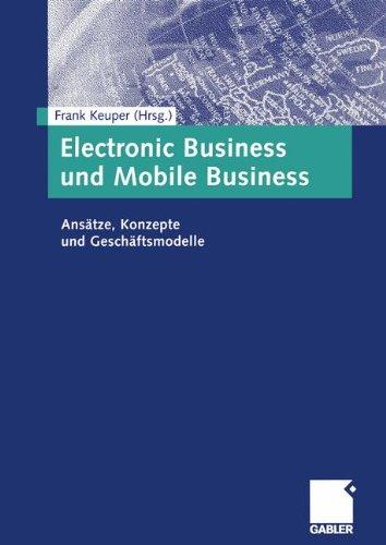 Electronic Business und Mobile Business: Ansätze, Konzepte und Geschäftsmodelle Taschenbuch – 19. Januar 2012 Frank Keuper Gabler Verlag 3322823601 E-Business