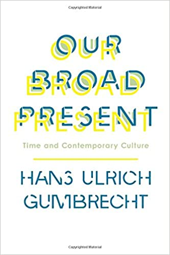Our broad present time and contemporary culture insurrections our broad present time and contemporary culture insurrections critical studies in religion politics and culture hans ulrich gumbrecht 9780231163613 fandeluxe Choice Image
