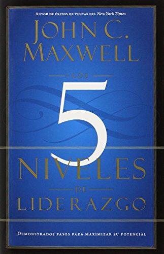 Los 5 Niveles de Liderazgo: Demonstrados Pasos para Maximizar su Potencial (Spanish Edition) [John C. Maxwell] (Tapa Blanda)
