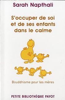S'occuper de soi et de ses enfants dans le calme. Bouddhisme pour les mères. par Napthali