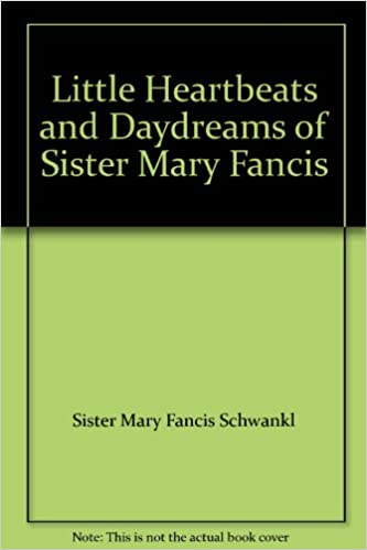 Little Heartbeats And Daydreams Of Sister Mary Fancis Sister Mary Fancis Sch L Amazon Com Books