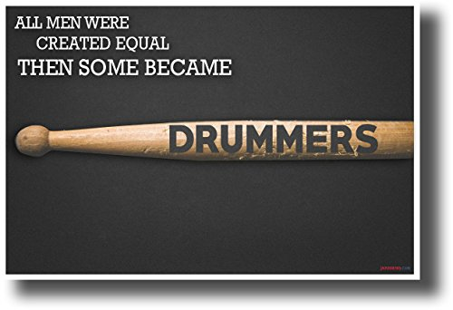 All Men Were Created Equal, Then Some Became Drummers - NEW Music Poster
