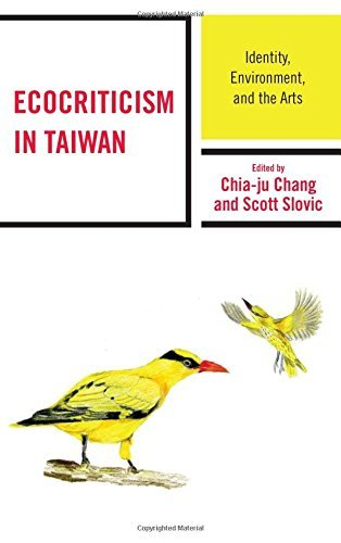 Ecocriticism in Taiwan: Identity, Environment, and the Arts (Ecocritical Theory and Practice) (2016-06-01)
