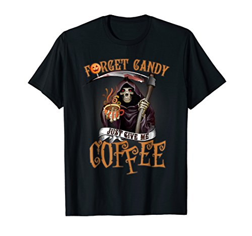 Forget Candy Just Give Me Coffee T-shirt Funny Halloween -