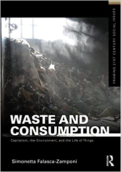 Waste and Consumption: Capitalism, the Environment, and the Life of Things (Framing 21st Century Social Issues)