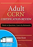 Adult CCRN Certification Review: Think in Questions, Learn by Rationale
