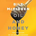 Oil and Honey: The Education of an Unlikely Activist | Bill McKibben