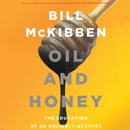 Oil and Honey: The Education of an Unlikely Activist