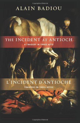 The Incident at Antioch/L'Incident d'Antioche: A Tragedy in Three Acts/Tragédie en trois actes (Insurrections: Critical Studies in Religion, Politics, and Culture)
