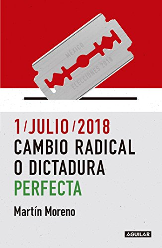 1/julio/2018. Cambio radical o dictadura perfecta (Spanish ...