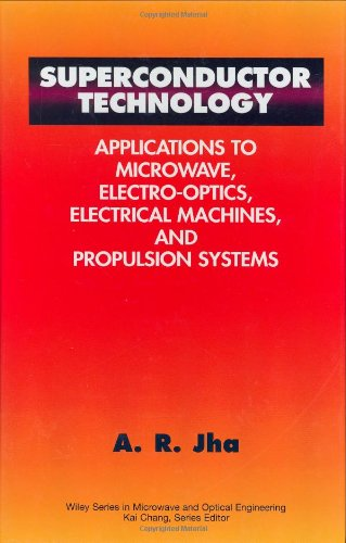 Superconductor Technology: Applications to Microwave, Electro-Optics, Electrical Machines, and Propulsion Systems (Wiley Series in Microwave and Optical Engineering)