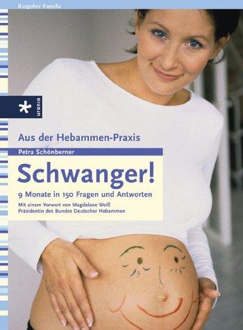 Schwanger!: 9 Monate in 150 Fragen und Antworten