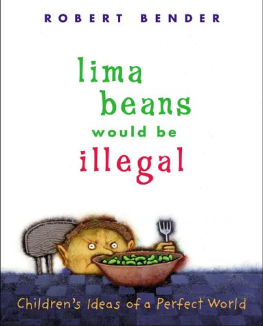 Lima Beans Would Be Illegal: Children's Ideas of a Perfect World PDF