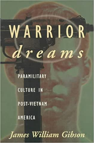 warrior dreams violence and manhood in post vietnam america warrior dreams violence and manhood in post vietnam america james william gibson 9780809015788 com books