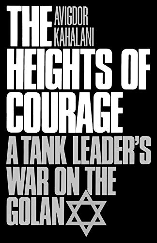 The Heights of Courage: A Tank Leader's War On the Golan