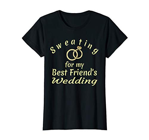 Sweating for my Best Friends Wedding Funny Fitness Tshirt