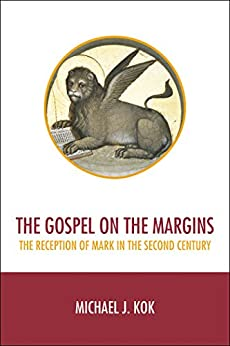 The Gospel on the Margins: The Reception of Mark in the Second Century por [Kok, Michael J.]