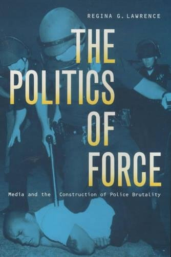 The Politics of Force: Media and the Construction of Police Brutality
