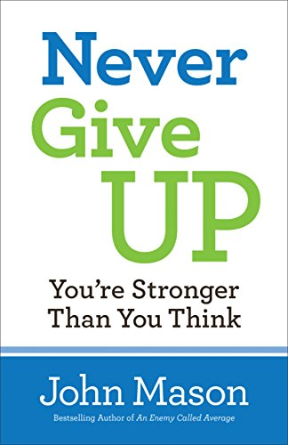 Never Give Up--You're Stronger Than You Think by [Mason, John]