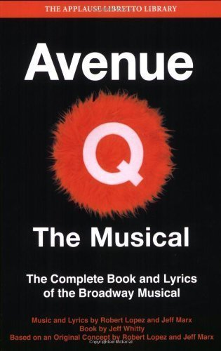 Avenue Q: The Musical: The Complete Book and Lyrics of the Broadway Musical (Applause Books) (Applause Libretto Library) by Whitty, Jeff published by Applause Theatre and Cinema Books (2010)