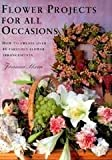 Flower Projects for All Occasions, Joanna Sheen and Random House Value Publishing Staff, 0517140144