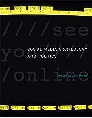 Social Media Archeology and Poetics