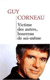Victime des autres, bourreau de soi-même, Corneau, Guy