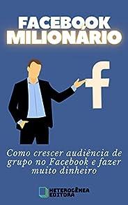 FACEBOOK MILIONÁRIO: Como crescer audiência de grupo no Facebook e fazer muito dinheiro
