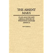 The Absent Marx: Class Analysis and Liberal History in Twentieth-Century America (Contributions in American History)