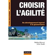 Choisir l'agilité : Du développement logiciel à la gouvernance (Etude, développement et intégration) (French Edition)