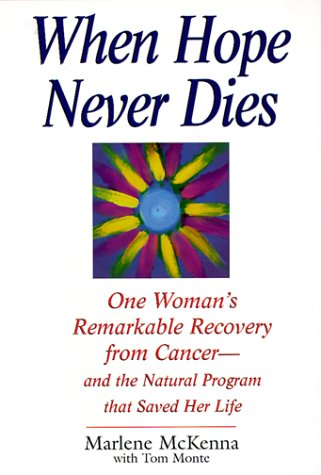 When Hope Never Dies: One Woman's Remarkable Recovery from Cancer--And the Natural Program That Saved Her Life PDF