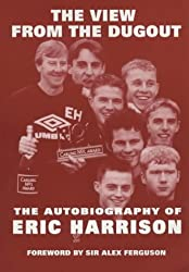 The View from the Dugout: The Autobiography of Eric Harrison (Manchester United)