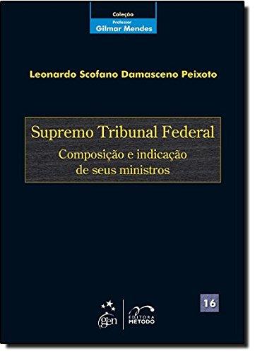 Coleção Gilmar Mendes - Supremo Tribunal Federal-Composição e Indicação de seus Ministros - Vol. 16: Volume 16