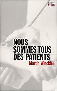 Nous sommes tous des patients : Entretiens avec Catherine Nabokov, Winckler, Martin