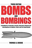 Bombs and Bombings : A Handbook to Protection, Security, Detection, Disposal and Investigation for Industry, Police and Fire Departments, Brodie, Thomas G., 0398075727