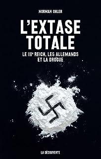 L'extase totale : le IIIe Reich, les Allemands et la drogue, Ohler, Norman