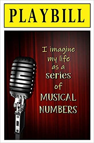 PLAYBILL: I Imagine My Life as a Series of Musical Numbers: Blank Journal and Musical Theater Quote: Mel. O. Drama, Write Run: 9781727226362: Amazon.com: ...