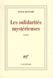 Les solidarités mystérieuses : roman, Quignard, Pascal