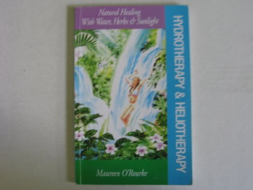 Hydrotherapy & Heliotherapy: Natural Healing With Water, Herbs & Sunlight