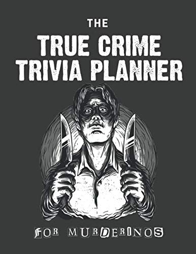The True Crime Trivia Planner For Murderinos: Serial Killer Facts & True Crime Trivia for Every Week - 2020 Undated Weekly & Monthly Planner and ... 12 Month - Gifts For True Crime Podcast Lover
