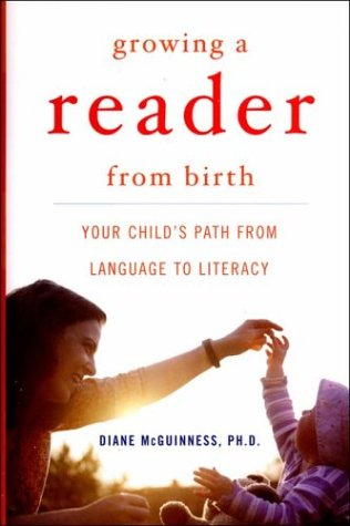 Growing a Reader from Birth: Your Child's Path from Language to Literacy by